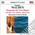 Walden Stanley - Maquettes, Sh'mah, 5 Similes, Horn Trio cd musicale di Stanley Walden