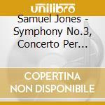 Samuel Jones - Sinfonia N.3, Concerto Per Tuba cd musicale di Samuel Jones