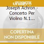 Violin concerto 1 cd musicale di Joseph Achron