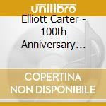 100TH ANNIVERSARY RELEASE                 cd musicale di Elliott Carter