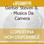Gerber Steven R. - Musica Da Camera cd musicale di GERBER STEVEN R.