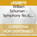 Schuman William - Sinfonia N.6, Prayer In A Time Of War, New England Triptych cd musicale di William Schuman
