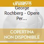 Rochberg George - Opere Per Pianoforte, Vol.3 cd musicale di George Rochberg