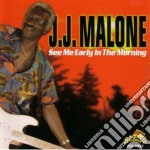 J.j.malone - See Me Early In Morning cd musicale di J.j. Malone