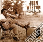 John Weston - I Tried To Hide From Blue cd musicale di Weston John