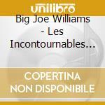 Big Joe Williams - Les Incontournables De G.j. Williams cd musicale di WILLIAMS BIG JOE