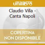 CANTA NAPOLI cd musicale di VILLA CLAUDIO