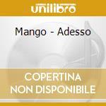 ADESSO cd musicale di MANGO