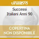 SUCCESSI ITALIANI ANNI 90 cd musicale di ARTISTI VARI