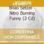 NITRO BURNIN'FUNNY DADDY cd musicale di SETZER BRIAN