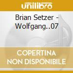 Brian Setzer - Wolfgang..07 cd musicale di BRIAN SETZER ORCHESTRA