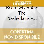 Brian Setzer - Red Hot And Live 07 cd musicale di BRIAN SETZER & THE NASHVILLAINS