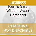 Pam & Gary Windo - Avant Gardeners cd musicale di WINDO PAM & GARY
