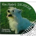 Ken Hyder's Talisker - Dreaming Of Glenisla cd musicale di HYDER KEN