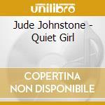 Quiet girl cd musicale di Jude Johnstone