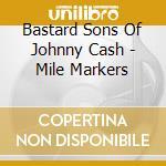 Milemarker - bastard sons of johnny cash cd musicale