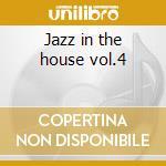 Jazz in the house vol.4 cd musicale di Artisti Vari