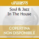 SOUL & JAZZ IN THE HOUSE cd musicale di ARTISTI VARI