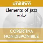 Elements of jazz vol.2 cd musicale di Artisti Vari