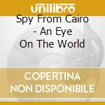 AN EYE ON THE WORLD cd musicale di SPY FROM CAIRO