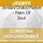 Jordan/Drake/Parker - Palm Of Soul cd musicale di William Parker