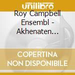 Roy Campbell Ensembl - Akhenaten Suite cd musicale di ROY CAMPBELL ENSEMBL
