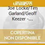 Joe Locke/Tim Garland/Geoff Keezer - Storms/Nocturnes cd musicale di Joe locke/tim garlan