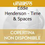 Time & spaces cd musicale di Eddie Henderson