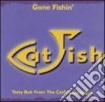 Catfish - gone fishin' cd musicale di Artisti Vari