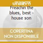 Freachin the blues, best - house son cd musicale di Son House