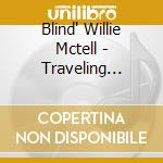 Traveling blues - mctell blind willie cd musicale di Blind willie mctell