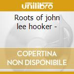 Roots of john lee hooker - cd musicale di A.crudup/b.j.williams/s.b.will