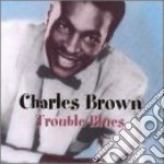Charles Brown - Trouble Blues cd musicale