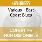 Various - East Coast Blues cd musicale