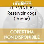 (LP VINILE) Reservoir dogs (le iene) lp vinile