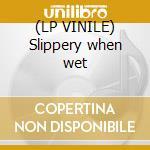 (LP VINILE) Slippery when wet lp vinile