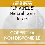 (LP VINILE) Natural born killers lp vinile