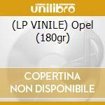 (LP VINILE) Opel (180gr) lp vinile