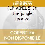 (LP VINILE) In the jungle groove lp vinile
