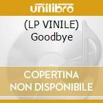 (LP VINILE) Goodbye lp vinile