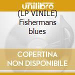 (LP VINILE) Fishermans blues lp vinile