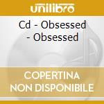 CD - OBSESSED - OBSESSED cd musicale di OBSESSED