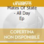 Mates Of State - All Day Ep cd musicale di MATES OF STATE