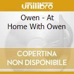 Owen - At Home With Owen cd musicale di OWEN