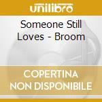 Someone Still Loves - Broom cd musicale di SOMEONE STILL LOVES