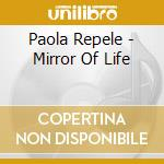 Paola Repele - Mirror Of Life cd musicale di Paola