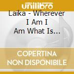Laika - Wherever I Am I Am What Is Missing cd musicale di LAIKA