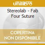 Stereolab - Fab Four Suture cd musicale di STEREOLAB