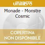 Monade - Monstre Cosmic cd musicale di MONADE