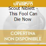Scout Niblett - This Fool Can Die Now cd musicale di SCOUT NIBLET